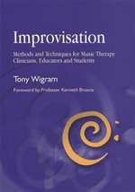 Improvisation : Methods and Techniques for Music Therapy Clinicians, Educators, and Students - Tony Wigram