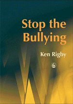 Stop the Bullying :  A Handbook for Schools - Ken Rigby