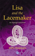 Lisa and the Lacemaker : An Asperger Adventure - Kathy Hoopmann