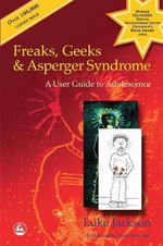 Freaks, Geeks and Asperger Syndrome : A User Guide to Adolescence - Luke Jackson