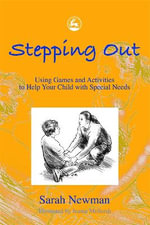 Stepping Out : Using Games and Activities to Help Your Child with Special Needs - Sarah Newman