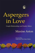 Aspergers in Love : Couple Relationships and Family Affairs - Maxine C. Aston