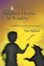 Stephen Harris in Trouble : A Dyspraxic Drama in Several Clumsy Acts - Tim Nichol