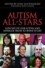 Autism All-Stars : How We Use Our Autism and Asperger Traits to Shine in Life - Josie Santomauro