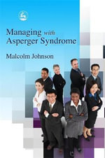Managing with Asperger Syndrome : A Practical Guide for White Collar Professionals - Malcolm L. Johnson