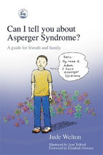 Can I Tell You about Asperger Syndrome? : A Guide for Friends and Family :  A Guide for Friends and Family - Jude Welton