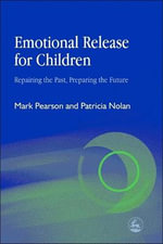 Emotional Release for Children : Repairing the Past, Preparing the Future - Mark Pearson