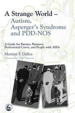A Strange World : Autism, Asperger's Syndrome and PDD-NOS - A Guide for Parents, Partners, Professional Carers, and People with ASDs - Martine F. Delfos