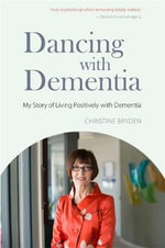 Dancing with Dementia : My Story of Living Positively with Dementia - Christine Bryden