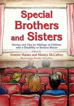 Special Brothers and Sisters : Stories and Tips for Siblings of Children with a Disability or SeriousiIllness