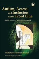Autism, Access and Inclusion on the Front Line : Confessions of an Autism Anorak - Tony Attwood