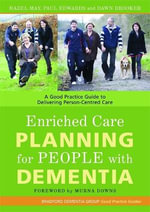 Enriched Care Planning for People with Dementia : A Good Practice Guide to Delivering Person-Centred Care - Hazel May