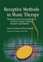 Receptive Methods in Music Therapy : Techniques and Clinical Applications for Music Therapy Clinicians, Educators and Students - Denise Grocke