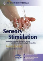 Sensory Stimulation : Sensory-Focused Activities for People with Physical and Multiple Disabilities : Sensory-Focused Activities for People with Physical and Multiple Disabilities - Susan Fowler