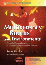 Multisensory Rooms and Environments : A Guide to Controlled Sensory Experiences - Susan Fowler