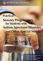 Practical Sensory Programmes for Students with Autism Spectrum Disorder and Other Special Needs : For Students With Autism Spectrum Disorders - Sue Larkey