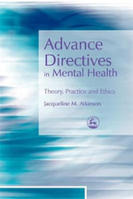 Advance Directives in Mental Health : Theory, Practice and Ethics - Jacqueline M. Atkinson