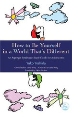 How to be Yourself in a World That's Different : An Asperger's Syndrome Study Guide for Adolescents - Yuko Yoshida