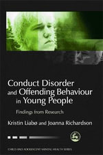 Conduct Disorder and Offending Behaviour in Young People : Findings from Research - Kristine Liabo