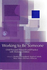 Working to be Someone : Child Focused Research and Practice with Working Children
