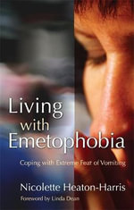Living with Emetophobia : Coping with Extreme Fear of Vomiting - Nicolette Heaton-Harris