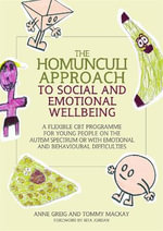 The Homunculi Approach to Social and Emotional Wellbeing : A Flexible CBT Programme for Young People on the Autism Spectrum or with Emotional and Behavioural Difficulties - Anne Greig