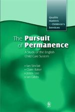 The Pursuit of Permanence : A Study of the English Child Care System - Ian Sinclair