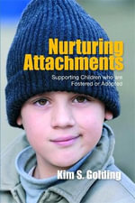 Nurturing Attachments : Supporting Children Who Are Fostered or Adopted :  Supporting Children Who Are Fostered or Adopted - Kim S. Golding