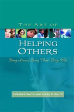 The Art of Helping Others : Being Around, Being There, Being Wise - Heather Smith