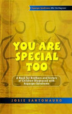 You are Special Too : A Book for Brothers and Sisters of Children Diagnosed with Asperger Syndrome - Josie Santomauro