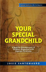 Your Special Grandchild : A Book for Grandparents of Children Diagnosed with Asperger Syndrome - Josie Santomauro