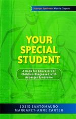 Your Special Student : A Book for Educators of Children Diagnosed with Asperger Syndrome - Josie Santomauro