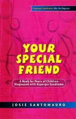 Your Special Friend : A Book for Peers of Children Diagnosed with Asperger Syndrome - Josie Santomauro