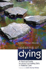 Speaking of Dying : A Practical Guide to Using Counselling Skills in Palliative Care - Louis Heyse-Moore
