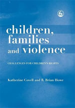 Children, Families and Violence : Challenges for Children's Rights - Katherine Covell