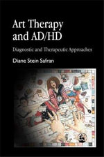 Art Therapy and AD/HD : Diagnostic and Therapeutic Approaches - Diane Stein Safran