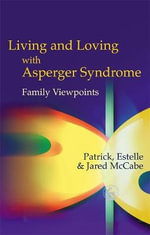 Living and Loving with Asperger Syndrome : Family Viewpoints - Patrick McCabe