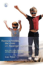 Homeschooling the Child with Asperger Syndrome : Real Help for Parents Anywhere and on Any Budget - Lise Pyles