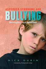 Asperger Syndrome and Bullying : Strategies and Solutions - Nick Dubin