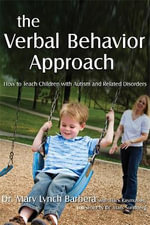 The Verbal Behavior Approach : How to Teach Children with Autism and Related Disorders - Mary Barbera