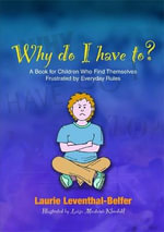 Why Do I Have To? : A Book for Children Who Find Themselves Frustrated by Everyday Rules - Laurie Leventhal-Belfer