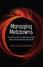 Managing Meltdowns : Using the S.C.A.R.E.D Calming Technique with Children and Adults with Autism - Deborah Lipsky