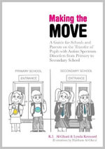 Making the Move : A Guide for Schools and Parents on the Transfer of Pupils with Autism Spectrum Disorders (ASDs) from Primary to Secondary School - K. I. Al-Ghani