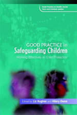 Good Practice in Safeguarding Children : Working Effectively in Child Protection