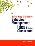Quick, Easy and Effective Behaviour Management Ideas for the Classroom - Nicola  S. Morgan