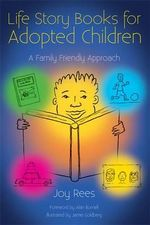 Life Story Books for Adopted Children : A Family Friendly Approach - Joy Rees