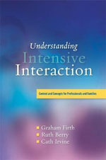 A Understanding Intensive Interaction : Context and Concepts for Professionals and Families - Graham Firth