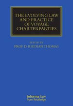 The Evolving Law and Practice of Voyage Charterparties : Maritime and Transport Law Library