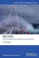 The ISM Code : Aa Practical Guide to the Legal and Insurance Implications - Phil Anderson