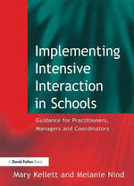 Implementing Intensive Interaction in Schools : Guidance for Practitioners, Managers and Co-ordinators - Mary Kellett